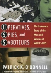 Operatives, Spies, and Saboteurs: The Unknown Story of the Men and Women of World War II's OSS Book by Patrick K. O'Donnell