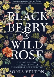 Blackberry and Wild Rose Book by Sonia Velton