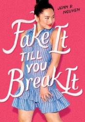 Fake It Till You Break It Book by Jenn P. Nguyen