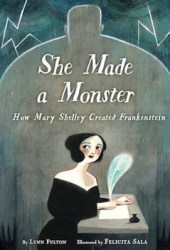 She Made a Monster: How Mary Shelley Created Frankenstein Pdf Book