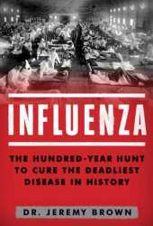 Influenza: The Hundred-Year Hunt to Cure the Deadliest Disease in History Book