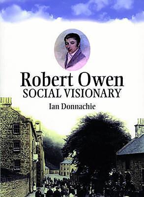 Robert Owen: Social Visionary
