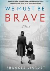 We Must Be Brave Book by Frances Liardet