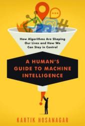 A Human's Guide to Machine Intelligence: How Algorithms Are Shaping Our Lives and How We Can Stay in Control Book