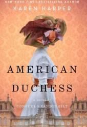 American Duchess: A Novel of Consuelo Vanderbilt Book