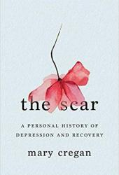 The Scar: A Personal History of Depression and Recovery Book