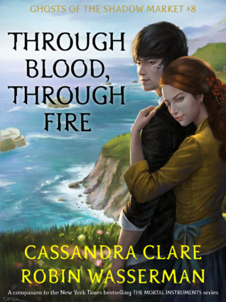 Through Blood, Through Fire (Ghosts of the Shadow Market, #8)