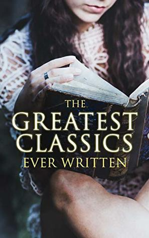 The Greatest Classics Ever Written: 120+ Beloved Books From All Over the World: The Poison Tree, Les Misérables, Hamlet, Jane Eyre, Ulysses, Huck Finn, ... Don Quixote, Arabian Nights, Bushido…