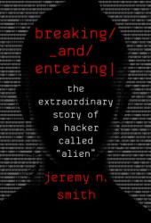 Breaking and Entering: The Extraordinary Story of a Hacker Called ″Alien″ Book