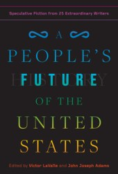 A People's Future of the United States: Speculative Fiction from 25 Extraordinary Writers Book
