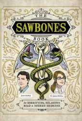 The Sawbones Book: The Hilarious, Horrifying Road to Modern Medicine Book