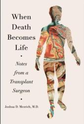 When Death Becomes Life: Notes from a Transplant Surgeon Book