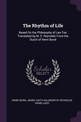 The Rhythm of Life: Based on the Philosophy of Lao-Tse; Translated by M. E. Reynolds from the Dutch of Henri Borel