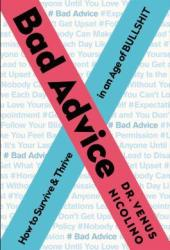 Bad Advice: How to Survive and Thrive in an Age of Bullshit Book