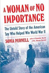 A Woman of No Importance: The Untold Story of the American Spy Who Helped Win World War II Book