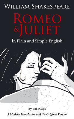 Romeo and Juliet in Plain and Simple English: