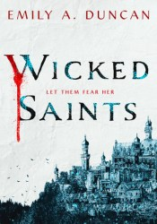 Wicked Saints (Something Dark and Holy, #1) Book by Emily A. Duncan
