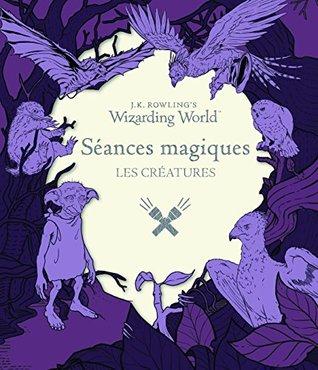 J. K. Rowlings Wizarding World - Le monde des sorciers de J.K. Rowling : Séances magiques, 1: Les Créatures