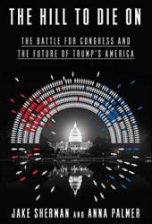 The Hill to Die On: The Battle for Congress and the Future of Trump's America Book