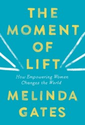 The Moment of Lift: How Empowering Women Changes the World Book