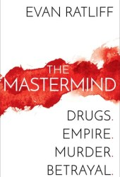 The Mastermind: Drugs. Empire. Murder. Betrayal. Book