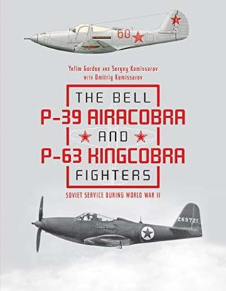 The Bell P-39 Airacobra and P-63 Kingcobra Fighters: Soviet Service During World War II