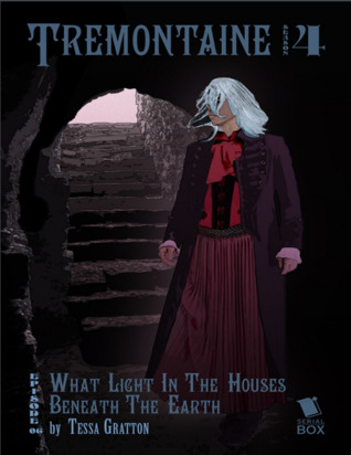 What Light in the Houses Beneath the Earth? (Tremontaine #4.6)