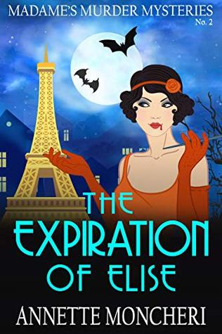 The Expiration of Elise (Madame's Murder Mysteries #2)
