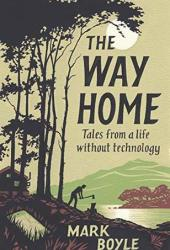 The Way Home: Tales from a Life Without Technology Book