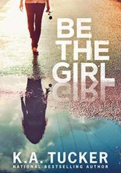 Be the Girl Book by K.A. Tucker