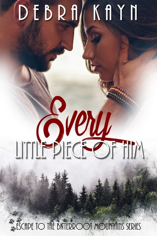 Every Little Piece of Him (Escape to the Bitterroot Mountains series, #1)