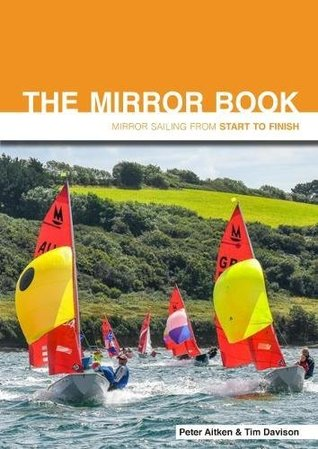 The Mirror Book - Mirror Sailing from Start to Finish Second Edition