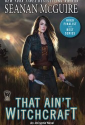 That Ain't Witchcraft (InCryptid, #8) Book