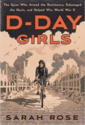 D-Day Girls: The Spies Who Armed the Resistance, Sabotaged the Nazis, and Helped Win World War II Book