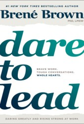 Dare to Lead: Brave Work. Tough Conversations. Whole Hearts. Book
