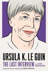 Ursula K. Le Guin: The Last Interview and Other Conversations Book