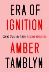 Era of Ignition: Coming of Age in a Time of Rage and Revolution Book