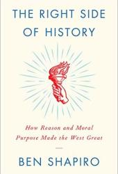 The Right Side of History: How Reason and Moral Purpose Made the West Great Book