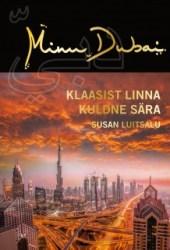 Minu Dubai. Klaasist linna kuldne sära (Minu..., #117) Book