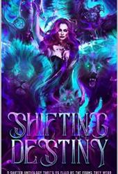 Shifting Destiny: A Shifter Anthology that's as fluid as the forms they wear Book