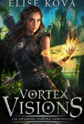 Vortex Visions (Air Awakens: Vortex Chronicles, #1) Book