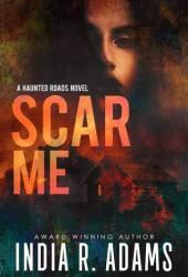 Scar Me (Haunted Roads, #2) Book