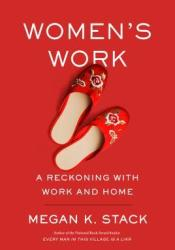 Women's Work: A Reckoning with Work and Home Book by Megan K. Stack