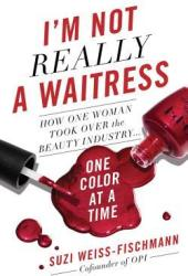 I'm Not Really a Waitress: How One Woman Took Over the Beauty Industry One Color at a Time Book