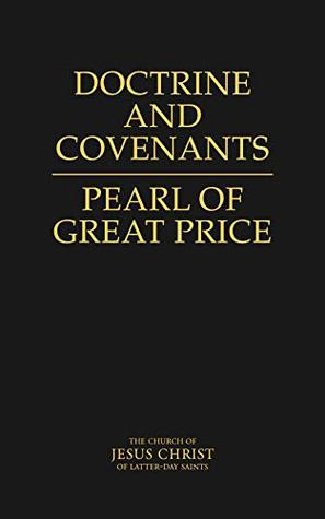 The Doctrine and Covenants | The Pearl of Great Price