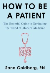 How to Be a Patient: The Essential Guide to Navigating the World of Modern Medicine Book