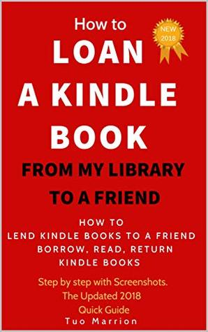 HOW TO LOAN a kindle book from my library to a friend   How to LEND a kindle book: BORROW, READ, RETURN KINDLE BOOKS   Step by step with Screenshots. The Updated 2018 Quick Guide