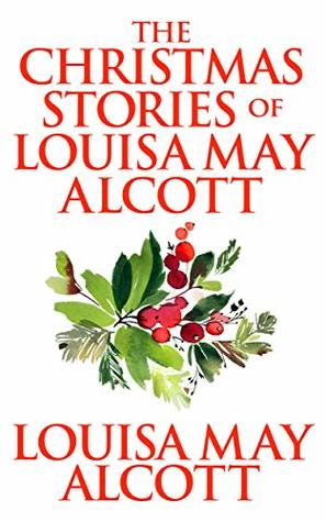 Christmas Stories of Louisa May Alcott, The