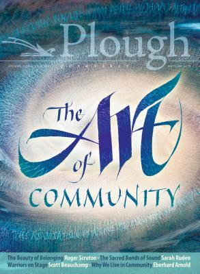 Plough Quarterly No. 18 - The Art of Community