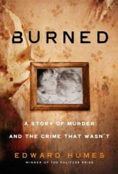 Burned: A Story of a Murder and the Crime that Wasn't
